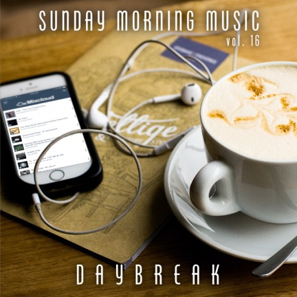 Das Sonntags-Mixtape: Sunday Morning Music Vol. 16 - Daybreak // free download